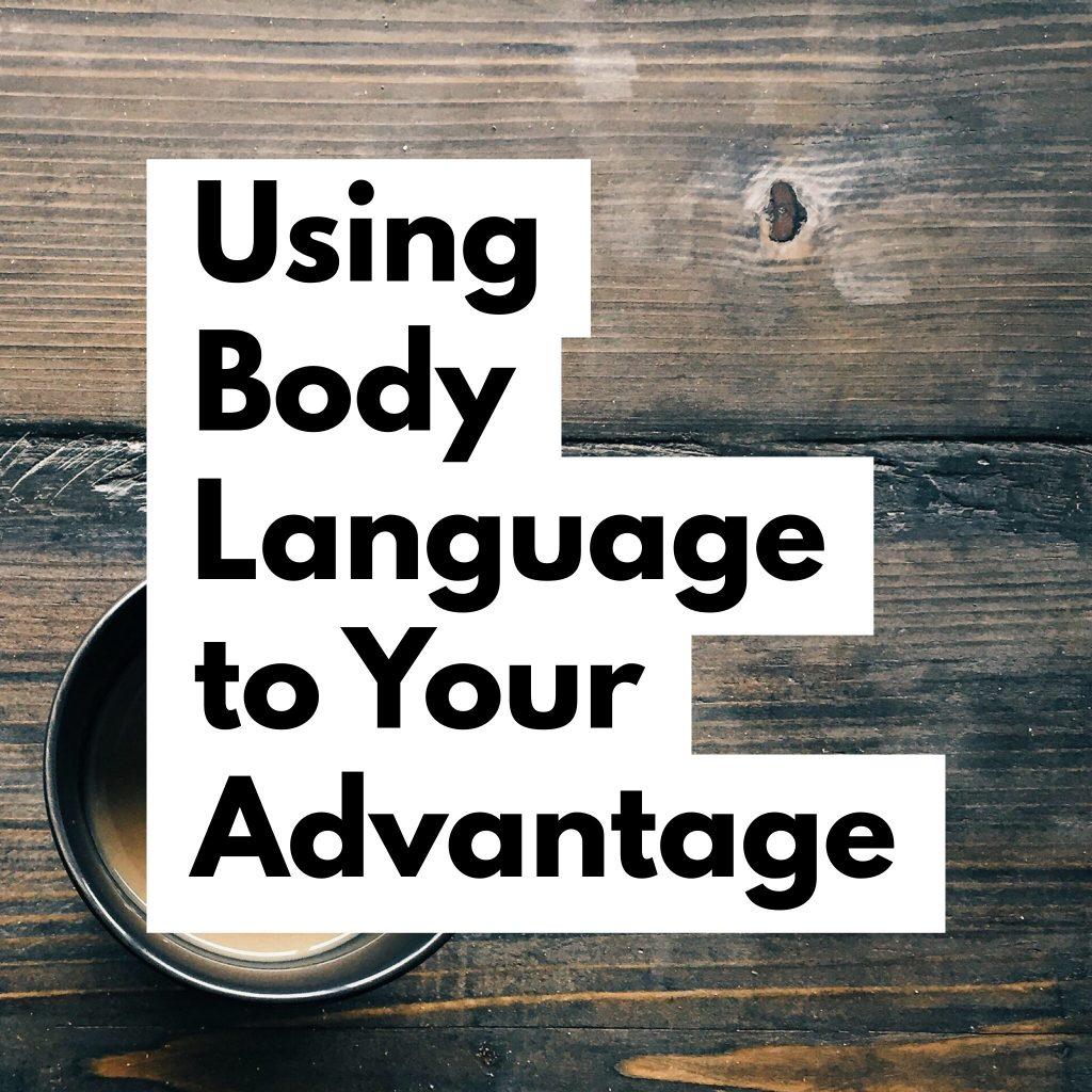 How to Effectively use body language to your advantage