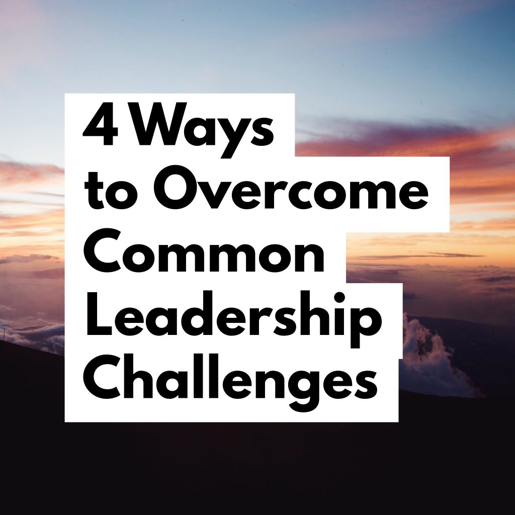 4 ways to overcome common leadership challenges