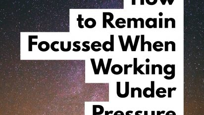 Working Under Pressure: How to Remain Focussed